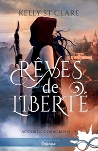 Kelly St Clare - Accords corrompus Tome 4 : Rêves de liberté.