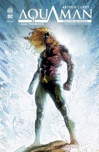 Kelly Sue DeConnick et Robson Rocha - Arthur Curry : Aquaman Tome 1 : Eaux troubles.