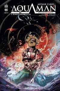 Kelly Sue DeConnick - Arthur Curry : Aquaman Tome 3 : Echos d'une belle vie.