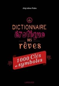 Le dictionnaire érotique des rêves- 1 000 clés et symboles - Kelly Sullivan Walden |