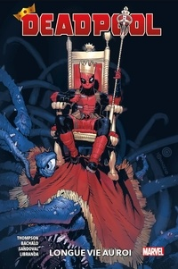 Kelly Thompson et Chris Bachalo - Deadpool Tome 1 : Longue vie au roi.
