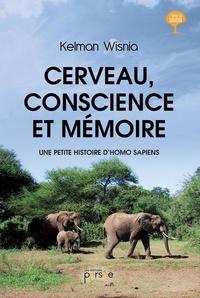 Kelman Wisnia - Cerveau, conscience et mémoire - Une petite histoire d'Homo Sapiens.