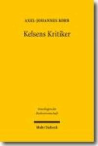 Kelsens Kritiker - Ein Beitrag zur Geschichte der Rechts- und Staatstheorie (1911-1934).
