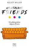 Kelsey Miller - Nostalgie Friends - Un phénomène depuis 25 ans.