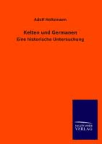 Kelten und Germanen - Eine historische Untersuchung.