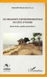 Kémonthé Marius-Jonas Gallon - Les migrants environnementaux en Côte d'Ivoire - Quels droits, quelles protections ?.