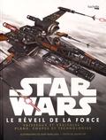 Kemp Remillard et Jason Fry - Star Wars : Le Réveil de la Force - Vaisseaux et véhicules : plans, coupes et technologies.