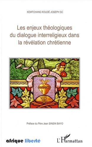 Kemtchang Koudé Joseph SC - Les enjeux théologiques du dialogue interreligieux dans la révélation chrétienne.