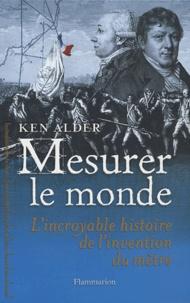 Téléchargement gratuit du forum ebook Mesurer le monde  - 1792-1799 : l'incroyable histoire de l'invention du mètre par Ken Adler (French Edition)