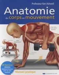 Ken Ashwell - Anatomie du corps en mouvement - Manuel pratique.