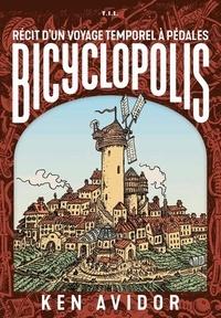 Ken Avidor - Bicyclopolis - Récit d'un voyage temporel à pédales.