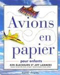Ken Blackbrun et Jeff Lammers - Avions en papier - Pour enfants.