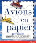 Ken Blackburn et Jeff Lammers - Avions en papier pour enfants.