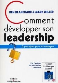 Ken Blanchard et Mark Miller - Comment développer son leadership - 6 préceptes pour les managers.