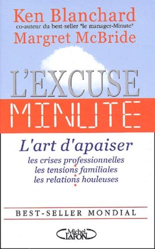 Ken Blanchard et Margret McBride - L'excuse-minute - L'art d'apaiser les crises professionnelles, les tensions familiales, les relations houleuses.