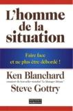Ken Blanchard et Steve Gottry - L'homme de la situation - Faire face et ne plus être débordé !.