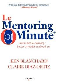 Le Mentoring Minute - Réussir avec le mentoring : trouver un mentor, en devenir un.pdf
