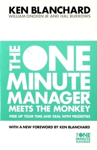Ken Blanchard - The One Minute Manager Meets the Monkey - Free up your time and deal with priorities.