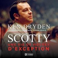 Ken Dryden et Marc Bélanger - Scotty - Une vie de hockey d'exception.