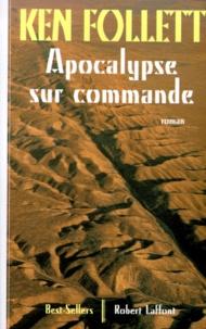 Ken Follett - Apocalypse sur commande.