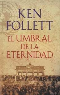 Ken Follett - El umbral de la eternitad.