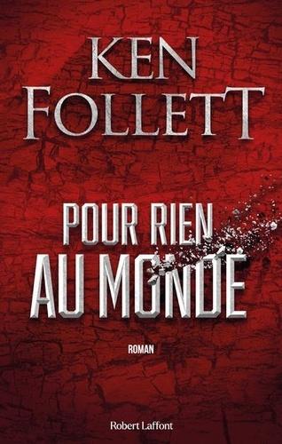 Ken Follett - Pour rien au monde.
