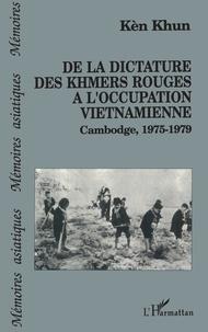 Ken Khum - De la dictature des Khmers rouges à l'occupation vietnamienne - Cambodge, 1975-1979.
