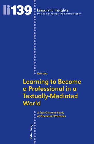 Ken Lau - Learning to Become a Professional in a Textually-Mediated World - A Text-Oriented Study of Placement Practices.