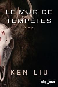 Ken Liu - La dynastie dents de lion Tome 3 : Le mur de Tempêtes.