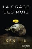 Ken Liu - La dynastie des dents de lions Tome 1 : La grâce des rois.