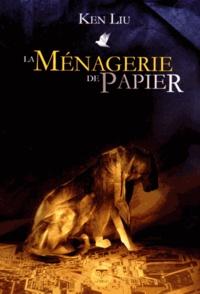Ken Liu - La ménagerie de papier.