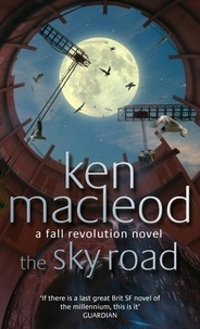 Ken MacLeod - The Sky Road - Book Four: The Fall Revolution Series.