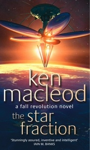 Ken MacLeod - The Star Fraction - Book One: The  Fall Revolution Series.