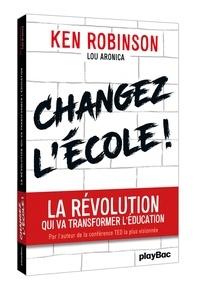 Ken Robinson - Changer l'école - La révolution qui va transformer l'éducation.