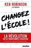 Ken Robinson - Changez l'école ! - La révolution qui va transformer l'éducation.