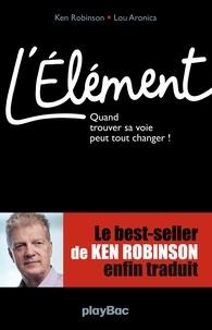 Ken Robinson - L'Elément - Quand trouver sa voie peut tout changer !.