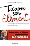 Ken Robinson et Lou Aronica - Trouver son élément.