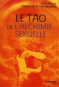 Ken Rose - Le Tao de l'alchimie sexuelle.