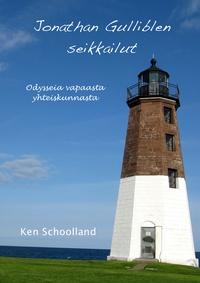 Ken Schoolland - Jonathan Gulliblen seikkailut - Odysseia vapaasta yhteiskunnasta.