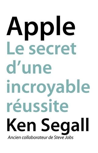 Apple. Le secret d'une incroyable réussite