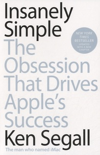 Ken Segall - Insanely Simple - The Obsession That Drives Apple's Success.