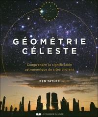 Ken Taylor - Géométrie céleste - Comprendre la signification astronomique des sites anciens.