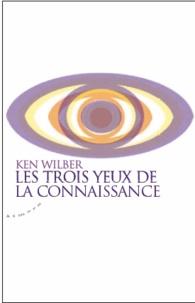 Ken Wilber - Les trois yeux de la connaissance.