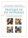 Ken Wilber et Terry Patten - Pratique de vie intégrale - Le livre d'exercice du XXIe siècle pour la santé physique, l'équilibre émotionnel, la clarté mentale et l'éveil spirituel.