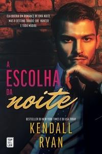 Kendall Ryan - A Escolha da Noite.