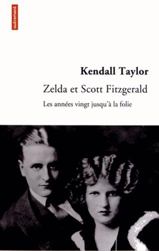 Kendall Taylor - Zelda et Scott Fitzgerald - Les années vingt jusqu'à la folie.
