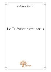 Kendzi Kaddour - Le televiseur cet intrus.