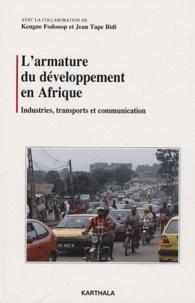 Kengne Fodouop et Jean Tape Bidi - L'armature du développement en Afrique - Industries, transports et communication.