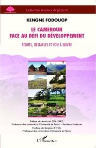 Kengne Fodouop - Le Cameroun face au défi du développement - Atouts, obstacles et voie à suivre.