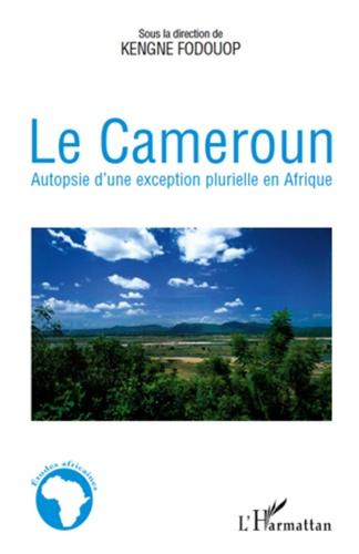 Le Cameroun. Autopsie d'une exception plurielle en Afrique